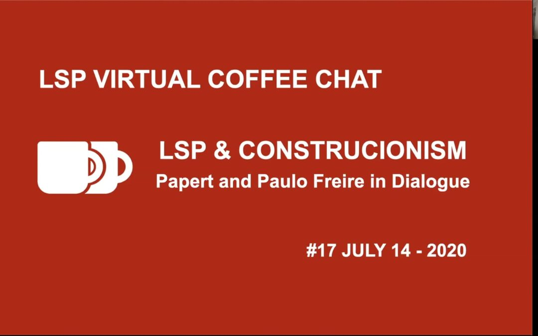 2020-CC#17 – LSP & Construcionism, Papert & Paulo Freire in Dialogue – Lucas Freire